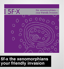5F-X - The Xenomorphians - Your Friendly Invasion